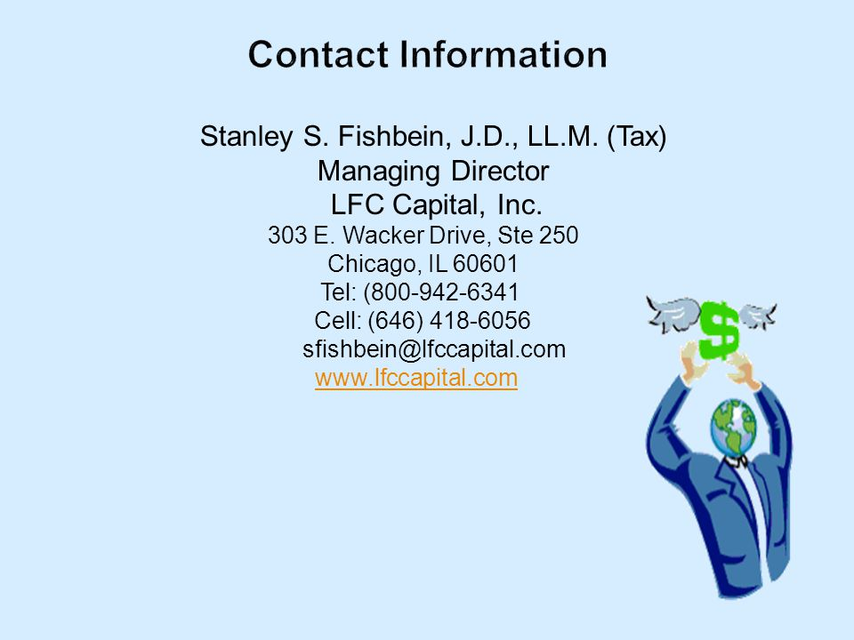 Stanley S. Fishbein, J.D., LL.M. (Tax) Managing Director LFC Capital, Inc.