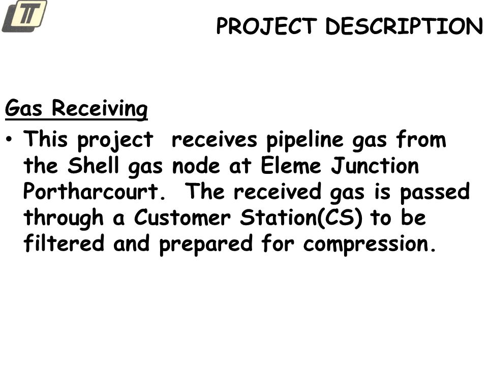PROJECT DESCRIPTION PROMOTER : TOTALSUPPORT LTD PRIMARY GAS SUPPLIER : SHELL NIGERIA GAS PRIMARY OFF-TAKER : DUFIL PRIMA FOODS PLC --- INDOMIE – SECONDARY OFFTAKERS : SCHLUMBERGER; NDDC; UNIVERSITY OF PORTHARCOURT; IMI-LTD; GREATER-PH;