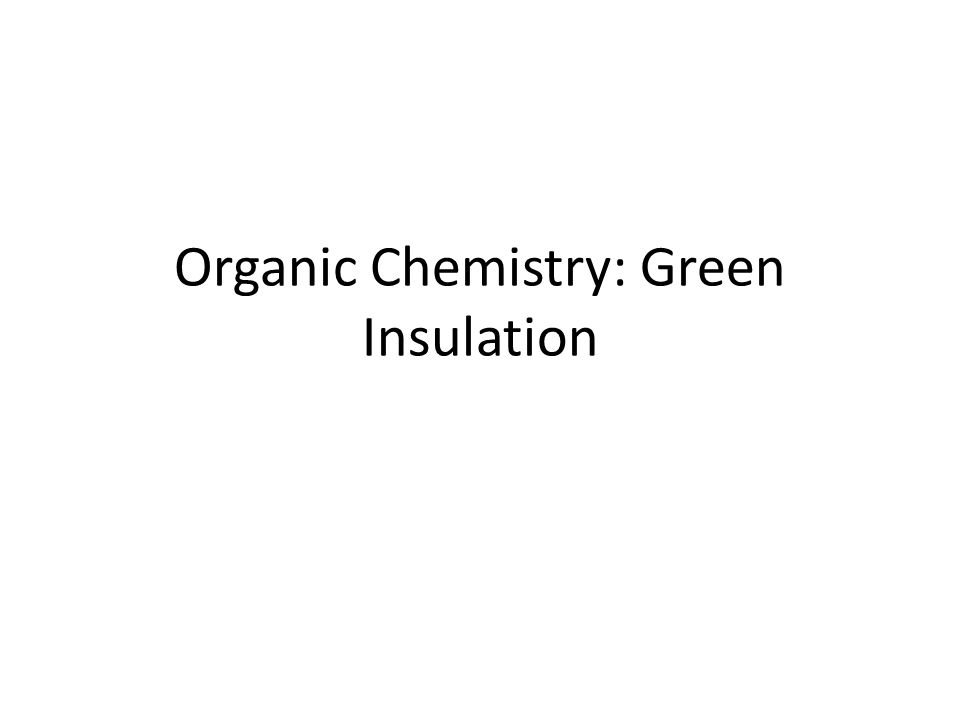 Organic Chemistry: Green Insulation