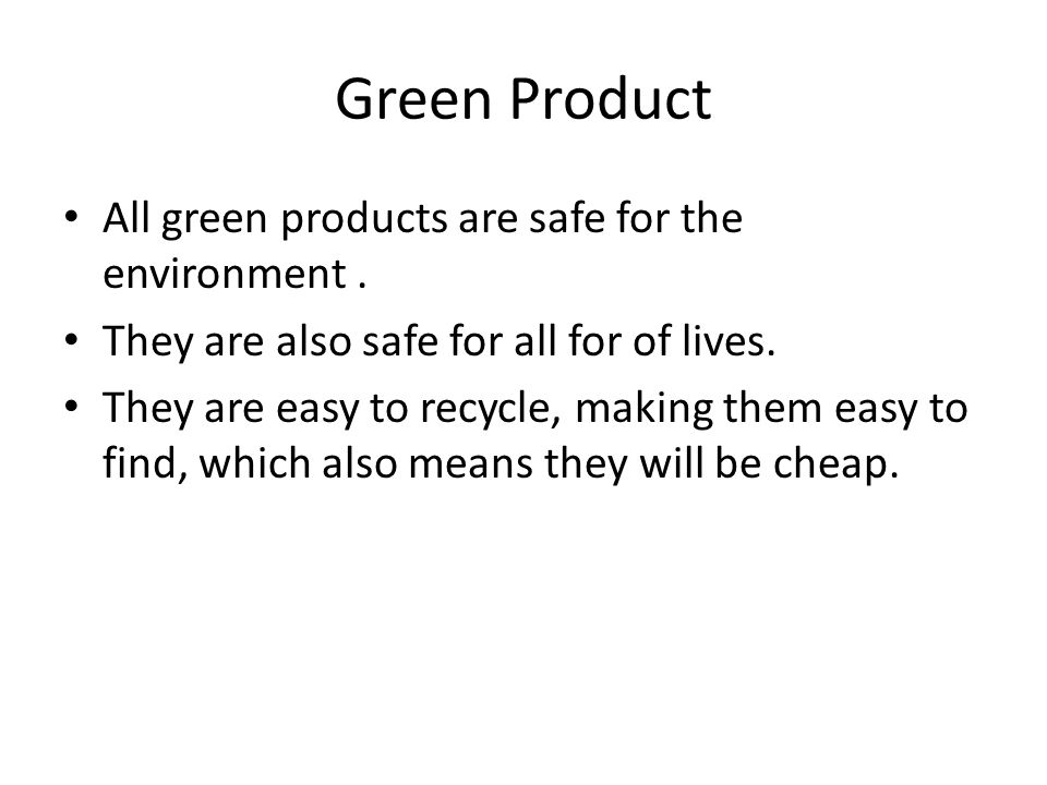 Green Product All green products are safe for the environment.
