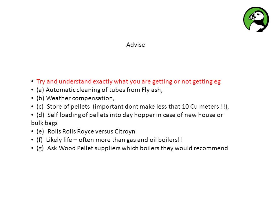 Advise Try and understand exactly what you are getting or not getting eg (a) Automatic cleaning of tubes from Fly ash, (b) Weather compensation, (c) S