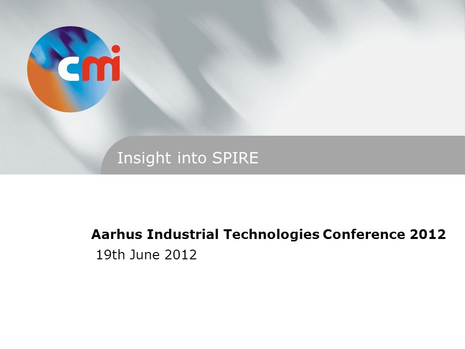 Aarhus Industrial Technologies Conference 2012 19th June 2012 Insight into SPIRE