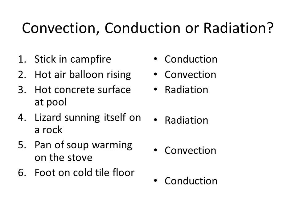 Convection, Conduction or Radiation.