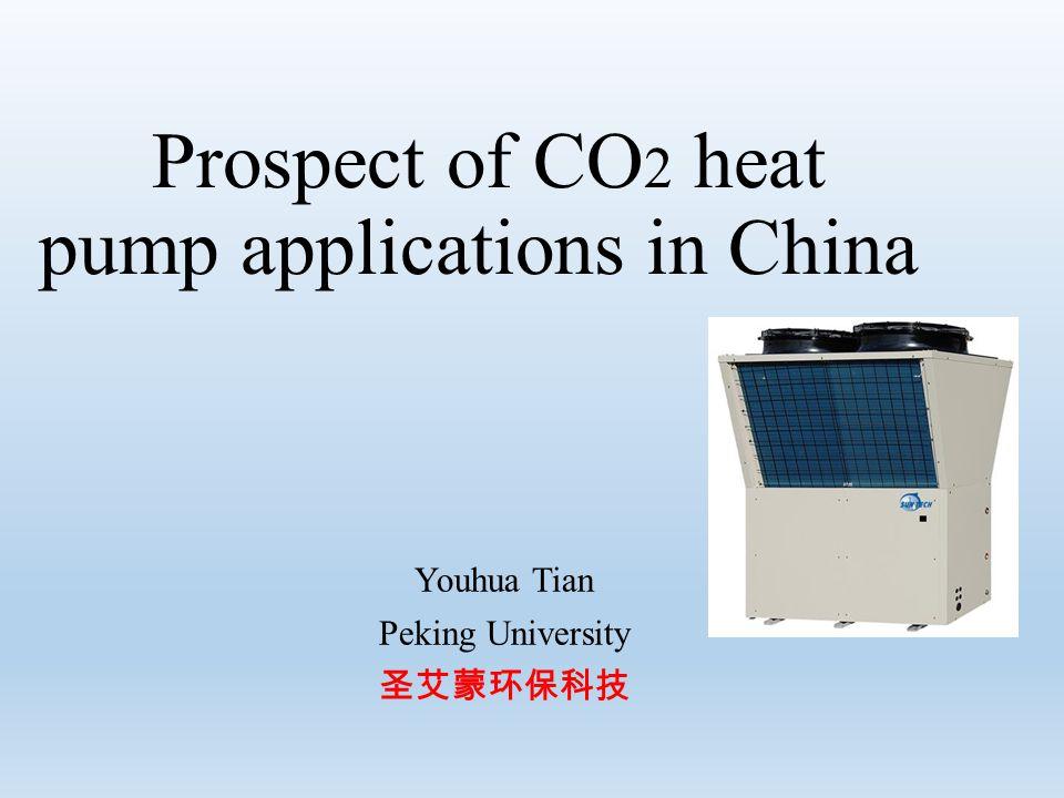 Prospect of CO 2 heat pump applications in China Youhua Tian Peking University