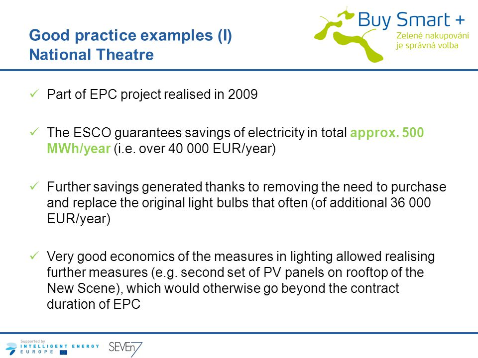 Good practice examples (I) National Theatre Part of EPC project realised in 2009 The ESCO guarantees savings of electricity in total approx. 500 MWh/y