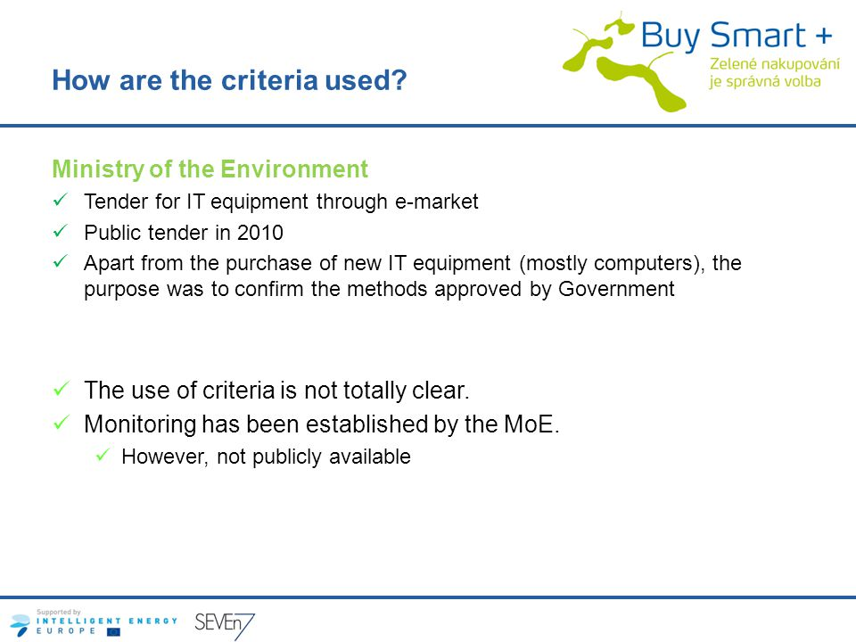 How are the criteria used? Ministry of the Environment Tender for IT equipment through e-market Public tender in 2010 Apart from the purchase of new I