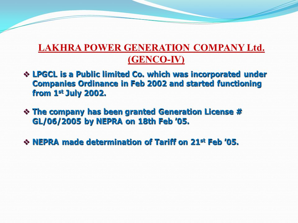 LAKHRA POWER GENERATION COMPANY Ltd. (GENCO-IV) LPGCL is a Public limited Co. which was incorporated under Companies Ordinance in Feb 2002 and started
