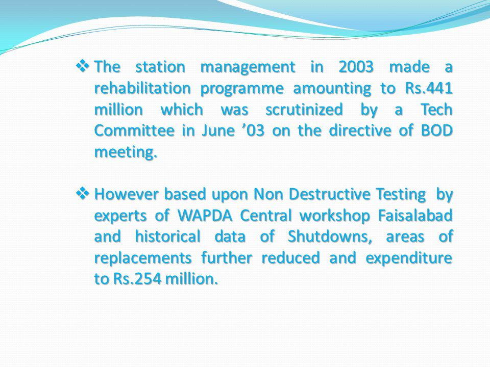 The station management in 2003 made a rehabilitation programme amounting to Rs.441 million which was scrutinized by a Tech Committee in June 03 on the