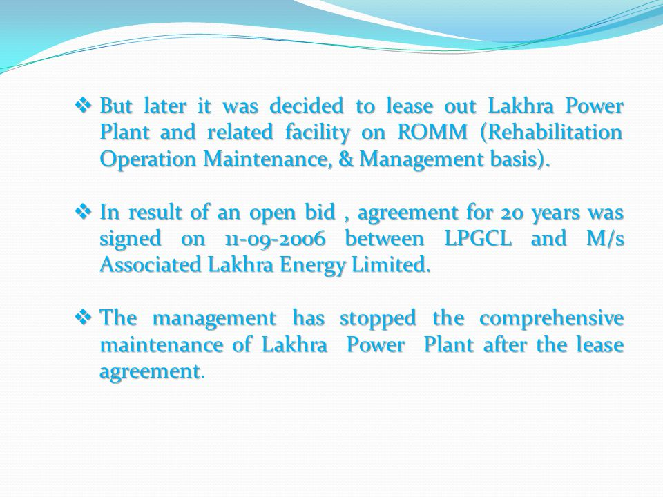 But later it was decided to lease out Lakhra Power Plant and related facility on ROMM (Rehabilitation Operation Maintenance, & Management basis). But
