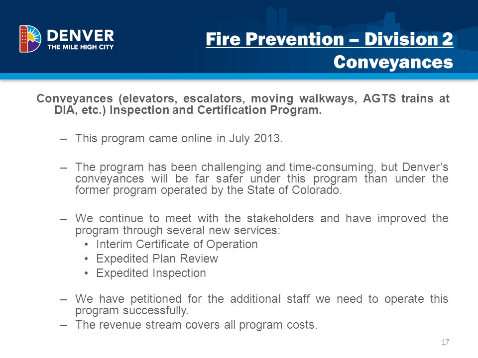 Fire Prevention – Division 2 Conveyances Conveyances (elevators, escalators, moving walkways, AGTS trains at DIA, etc.) Inspection and Certification P
