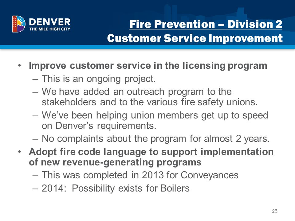 Fire Prevention – Division 2 Customer Service Improvement Improve customer service in the licensing program –This is an ongoing project. –We have adde