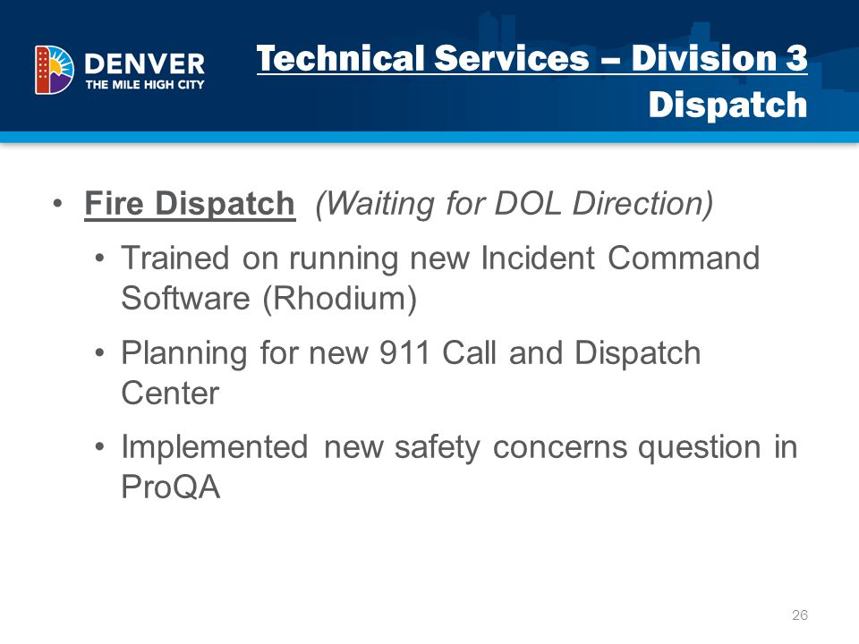 Technical Services – Division 3 Dispatch Fire Dispatch (Waiting for DOL Direction) Trained on running new Incident Command Software (Rhodium) Planning