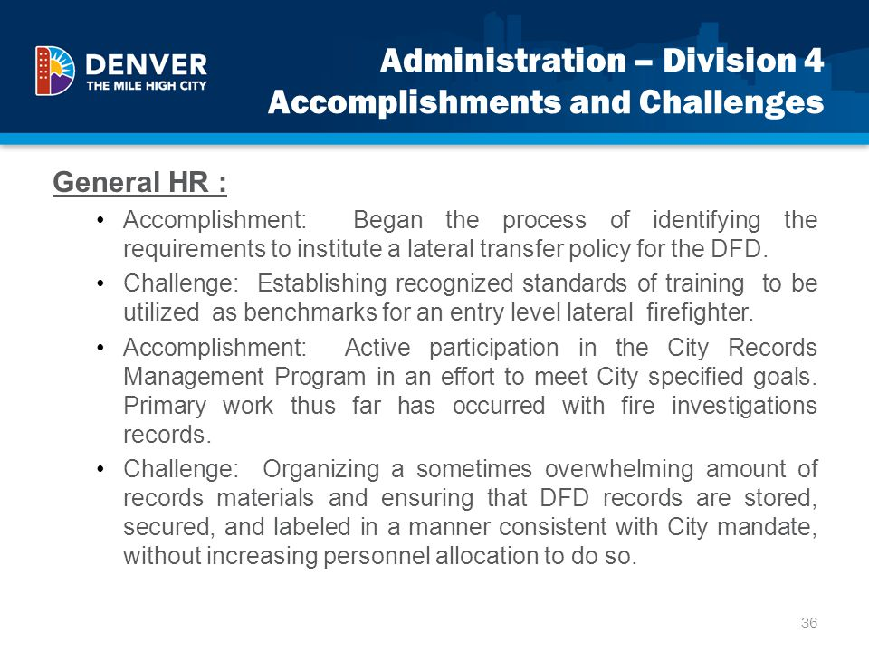 Administration – Division 4 Accomplishments and Challenges General HR : Accomplishment: Began the process of identifying the requirements to institute