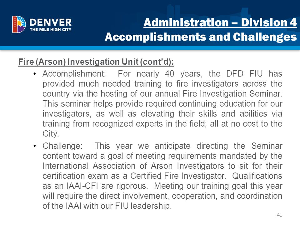 Administration – Division 4 Accomplishments and Challenges Fire (Arson) Investigation Unit (contd): Accomplishment: For nearly 40 years, the DFD FIU h