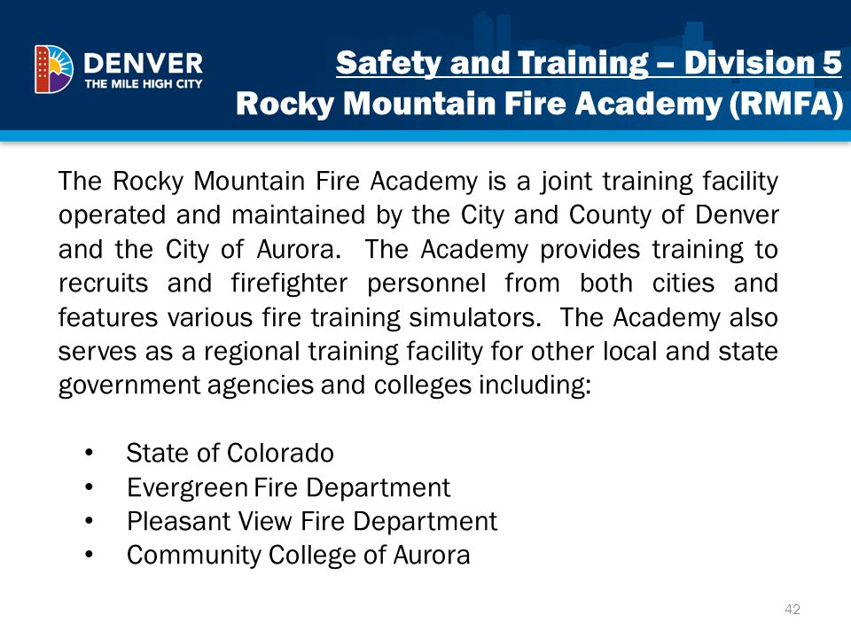 Safety and Training – Division 5 Rocky Mountain Fire Academy (RMFA) 42 The Rocky Mountain Fire Academy is a joint training facility operated and maint