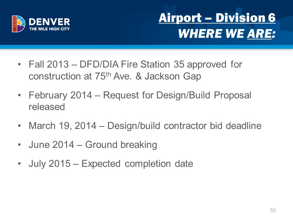 Airport – Division 6 WHERE WE ARE: Fall 2013 – DFD/DIA Fire Station 35 approved for construction at 75 th Ave. & Jackson Gap February 2014 – Request f
