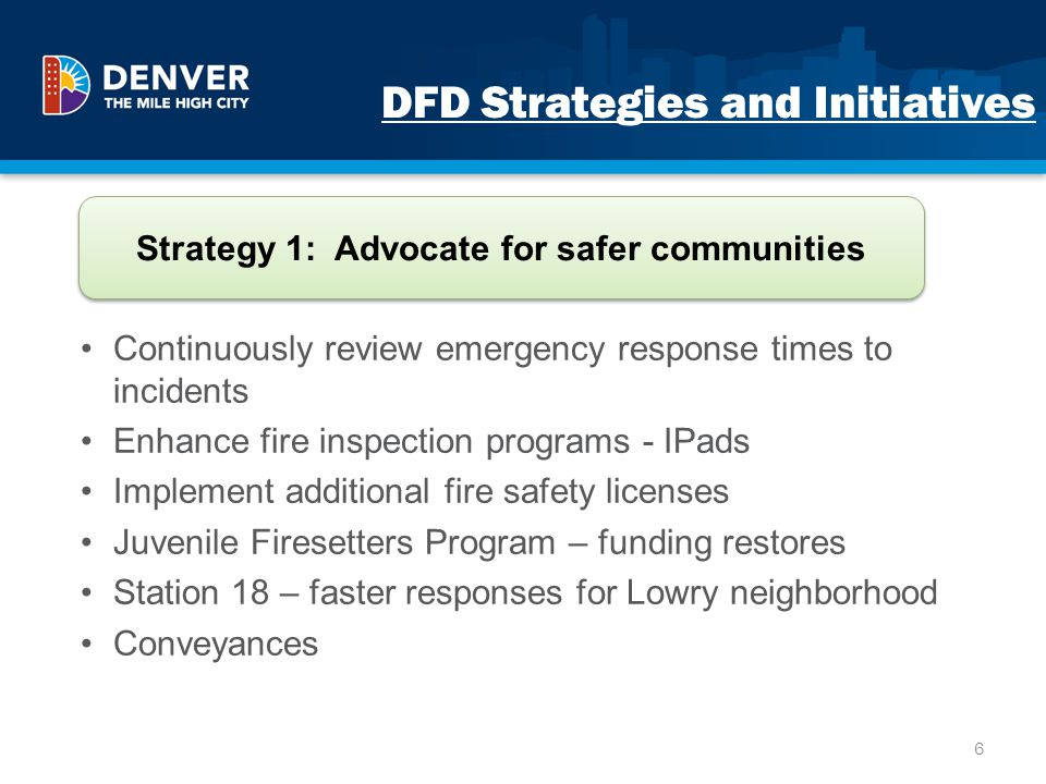 DFD Strategies and Initiatives Continuously review emergency response times to incidents Enhance fire inspection programs - IPads Implement additional