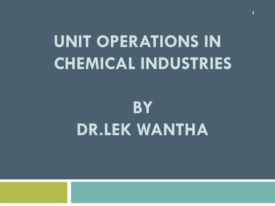UNIT OPERATIONS IN CHEMICAL INDUSTRIES BY DR.LEK WANTHA 1