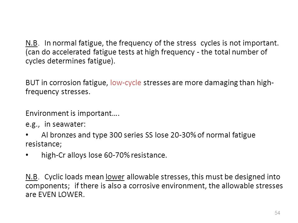 54 N.B. In normal fatigue, the frequency of the stress cycles is not important. (can do accelerated fatigue tests at high frequency - the total number