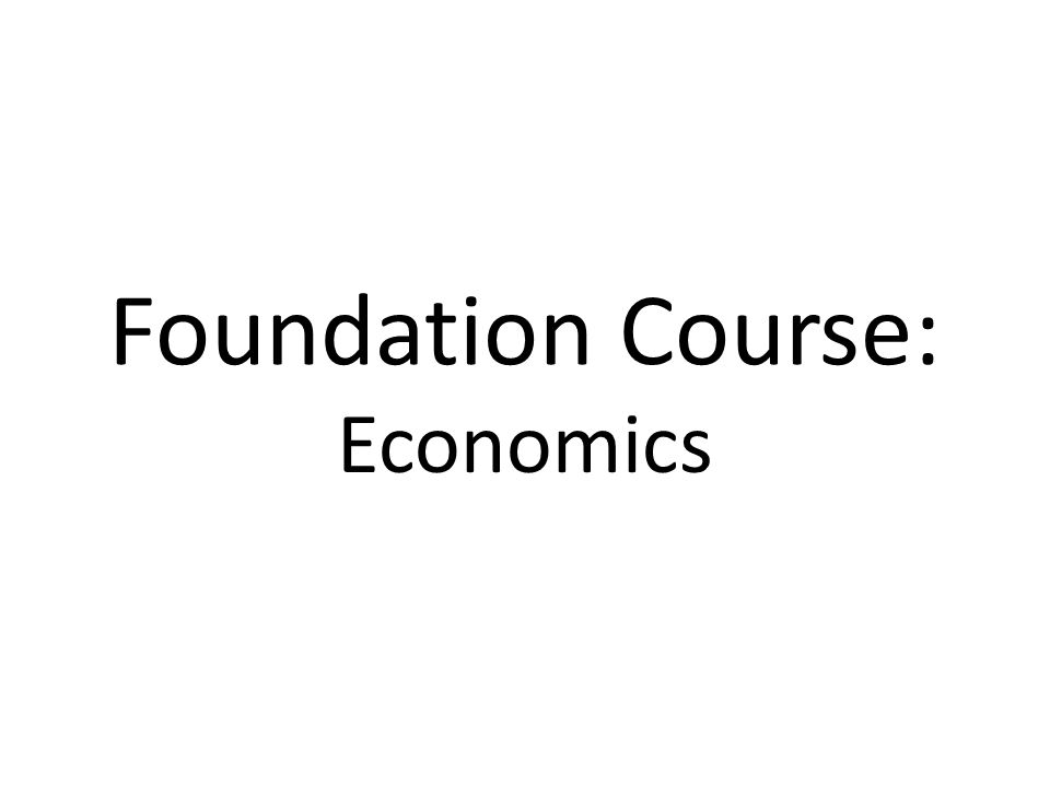 Foundation Course: Economics