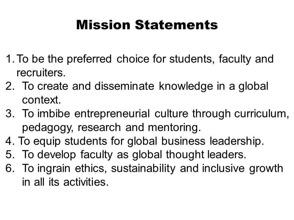 Mission Statements 1.To be the preferred choice for students, faculty and recruiters. 2.To create and disseminate knowledge in a global context. 3.To