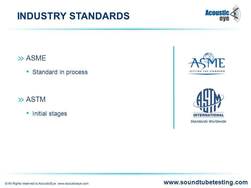 ASME Standard in process ASTM Initial stages INDUSTRY STANDARDS www.soundtubetesting.com