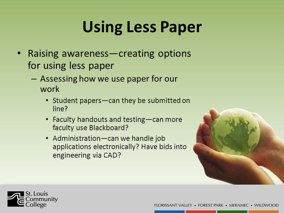 Using Less Paper Raising awarenesscreating options for using less paper – Assessing how we use paper for our work Student paperscan they be submitted on line.