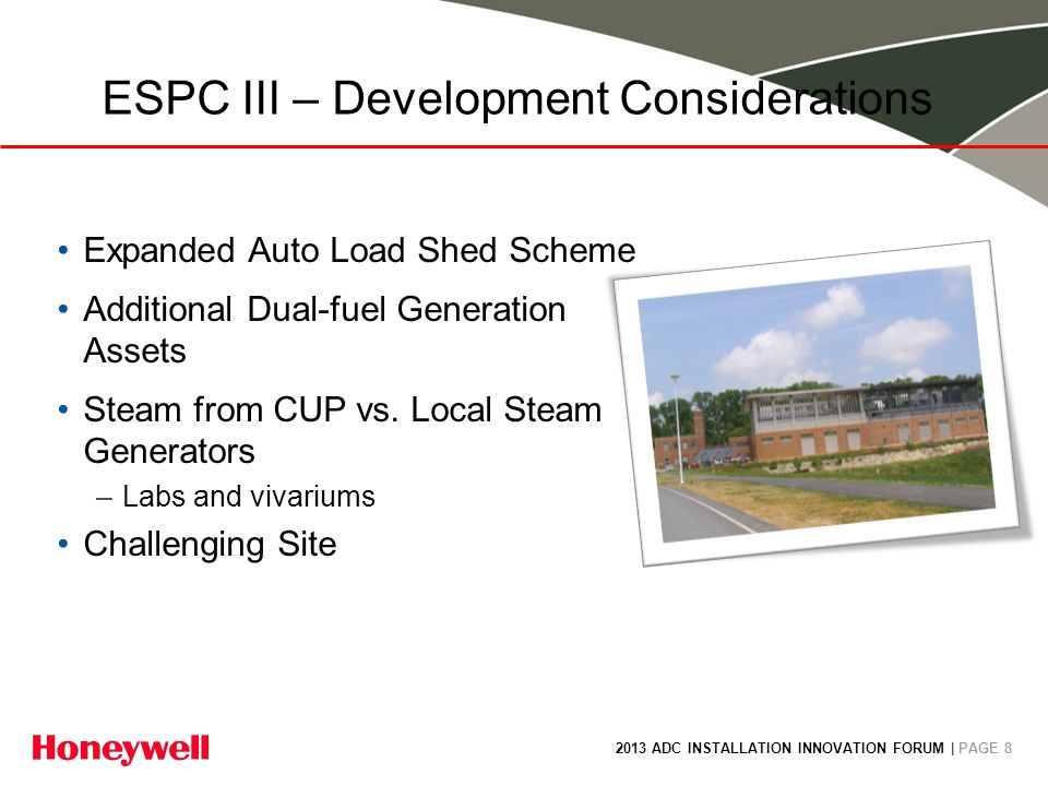 2013 ADC INSTALLATION INNOVATION FORUM | PAGE 8 ESPC III – Development Considerations Expanded Auto Load Shed Scheme Additional Dual-fuel Generation A