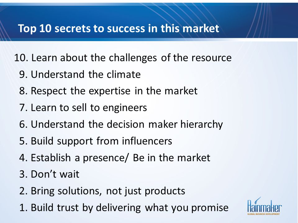 Top 10 secrets to success in this market 10. Learn about the challenges of the resource 9. Understand the climate 8. Respect the expertise in the mark