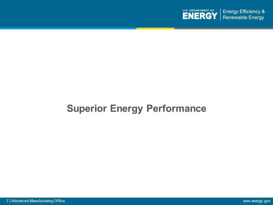 7 | Advanced Manufacturing Officeeere.energy.gov Superior Energy Performance