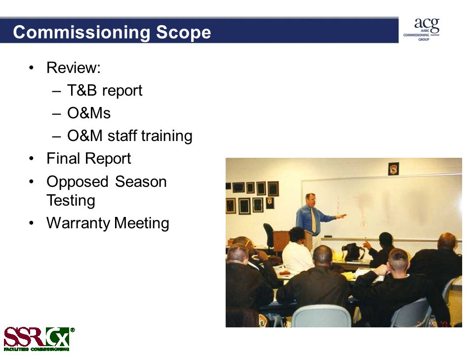 Commissioning Scope Review: –T&B report –O&Ms –O&M staff training Final Report Opposed Season Testing Warranty Meeting