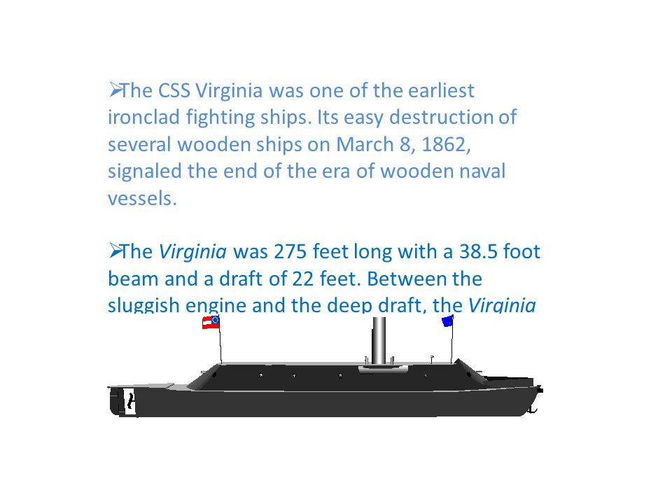 The CSS Virginia was one of the earliest ironclad fighting ships.