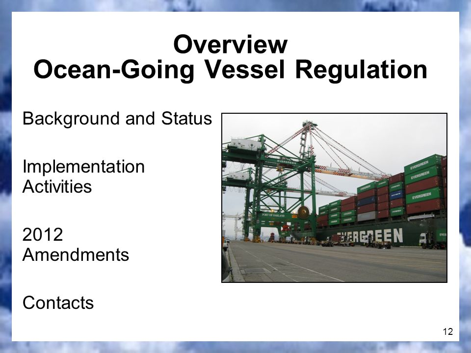 12 Overview Ocean-Going Vessel Regulation Background and Status Implementation Activities 2012 Amendments Contacts