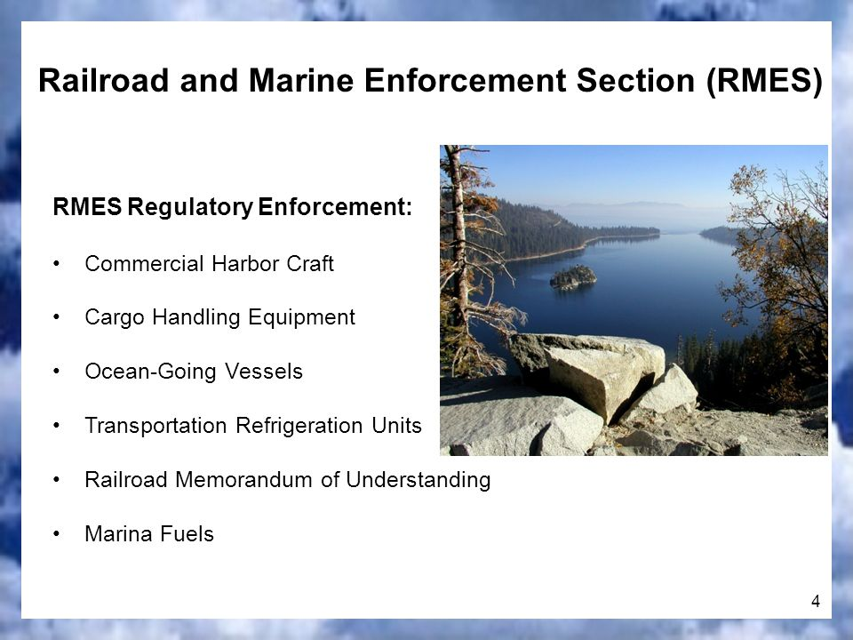 4 Railroad and Marine Enforcement Section (RMES) RMES Regulatory Enforcement: Commercial Harbor Craft Cargo Handling Equipment Ocean-Going Vessels Transportation Refrigeration Units Railroad Memorandum of Understanding Marina Fuels