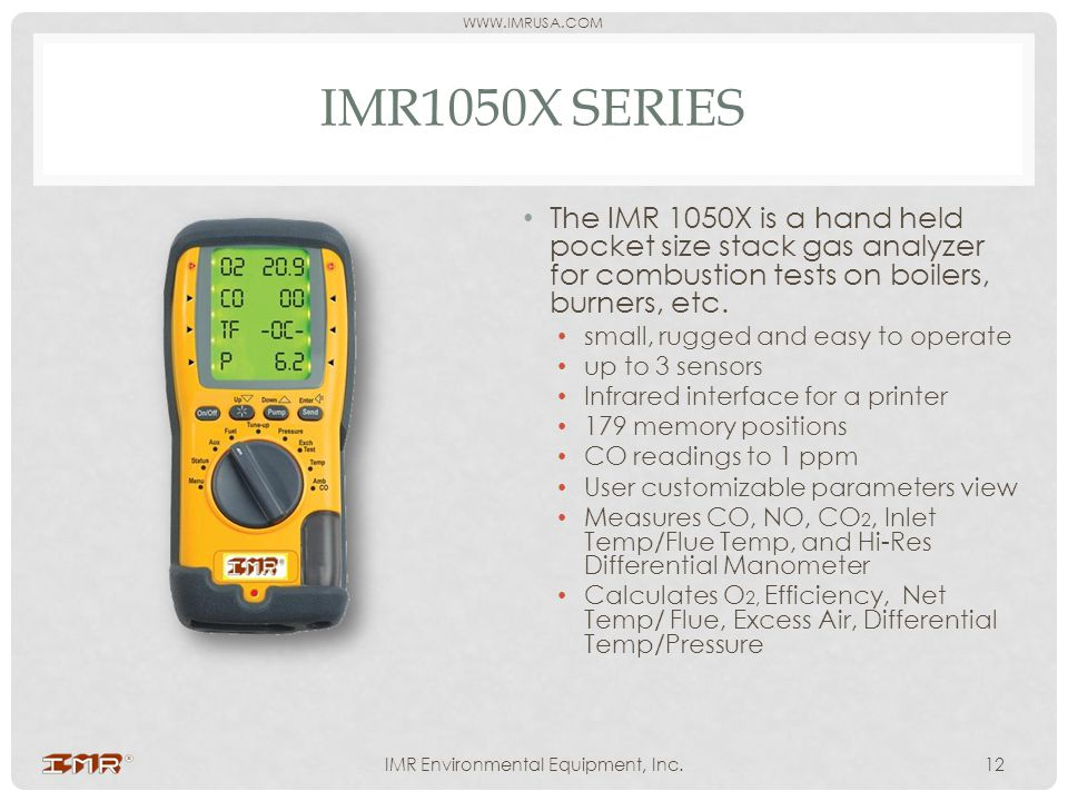 WWW.IMRUSA.COM IMR1050X SERIES The IMR 1050X is a hand held pocket size stack gas analyzer for combustion tests on boilers, burners, etc. small, rugge