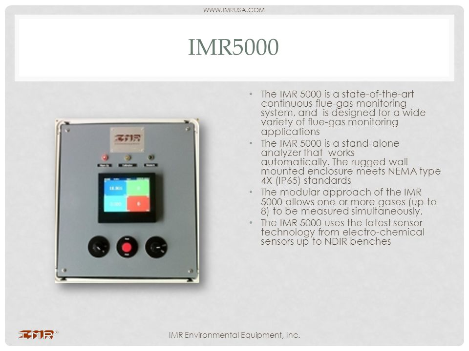 IMR5000 The IMR 5000 is a state-of-the-art continuous flue-gas monitoring system, and is designed for a wide variety of flue-gas monitoring applicatio