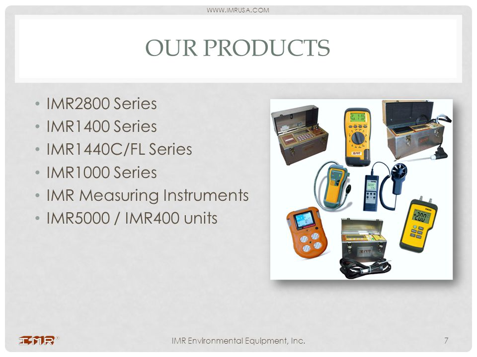 WWW.IMRUSA.COM OUR PRODUCTS IMR2800 Series IMR1400 Series IMR1440C/FL Series IMR1000 Series IMR Measuring Instruments IMR5000 / IMR400 units IMR Envir