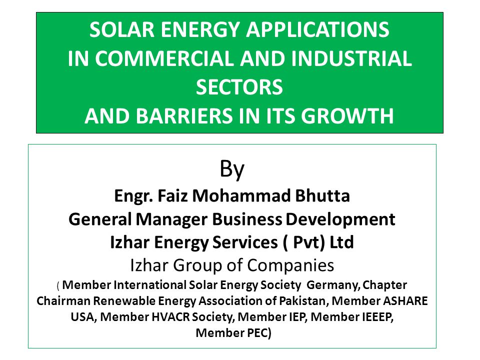 By Engr. Faiz Mohammad Bhutta General Manager Business Development Izhar Energy Services ( Pvt) Ltd Izhar Group of Companies ( Member International So