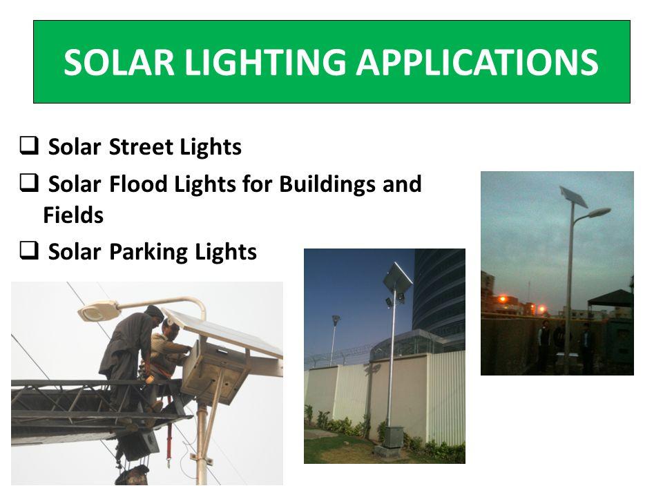 SOLAR LIGHTING APPLICATIONS Solar Street Lights Solar Flood Lights for Buildings and Fields Solar Parking Lights