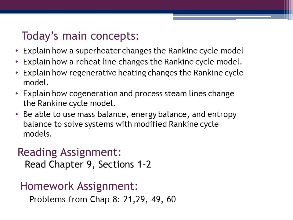 Todays main concepts: Explain how a superheater changes the Rankine cycle model Explain how a reheat line changes the Rankine cycle model.