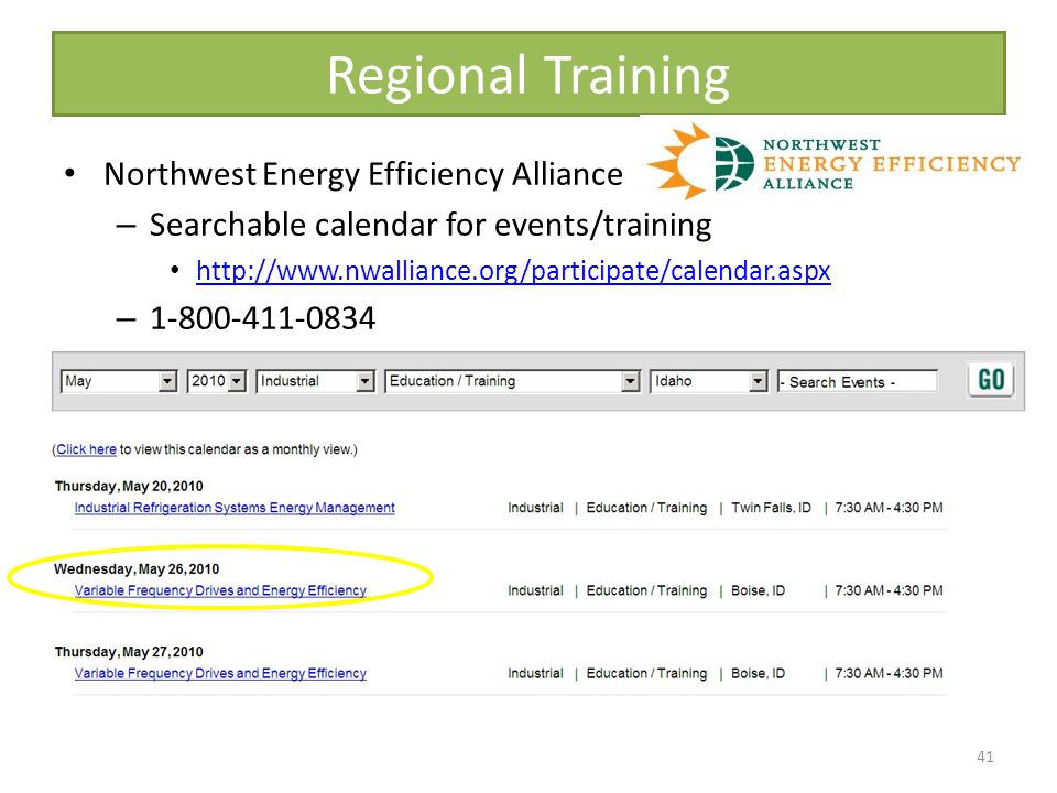 Regional Training Northwest Energy Efficiency Alliance – Searchable calendar for events/training http://www.nwalliance.org/participate/calendar.aspx – 1-800-411-0834 41