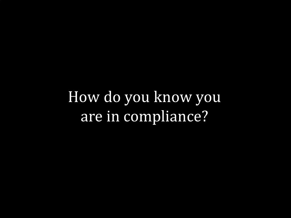 17 How do you know you are in compliance