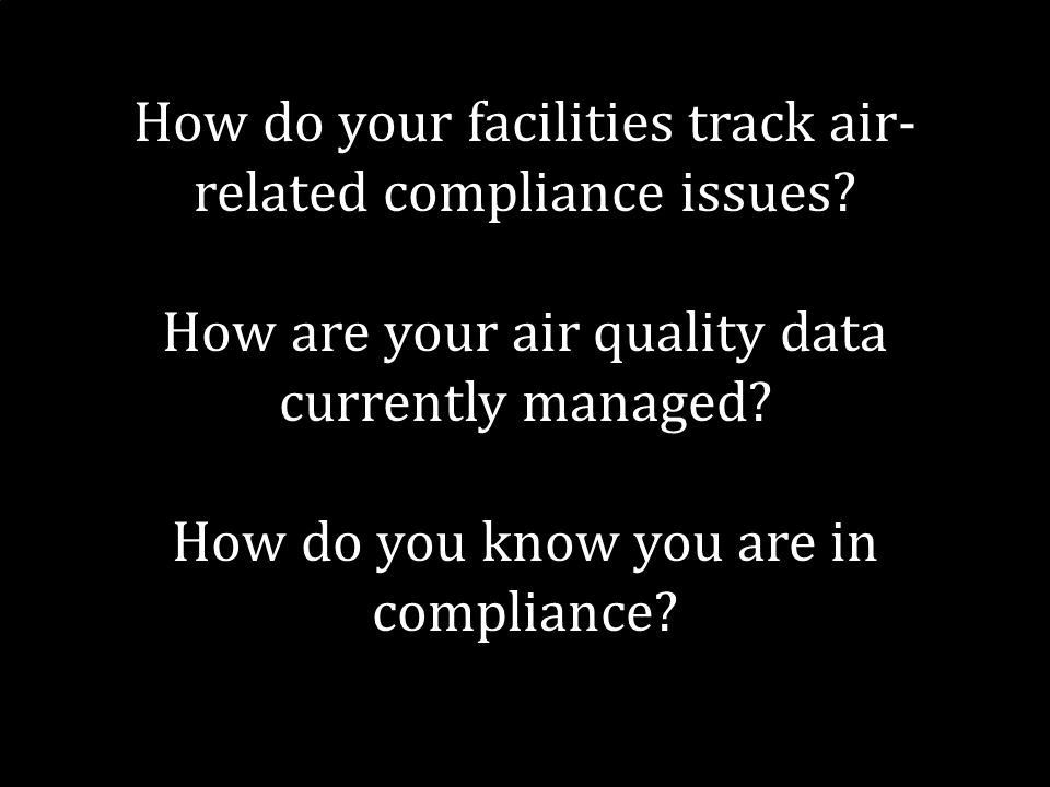 2 How do your facilities track air- related compliance issues.