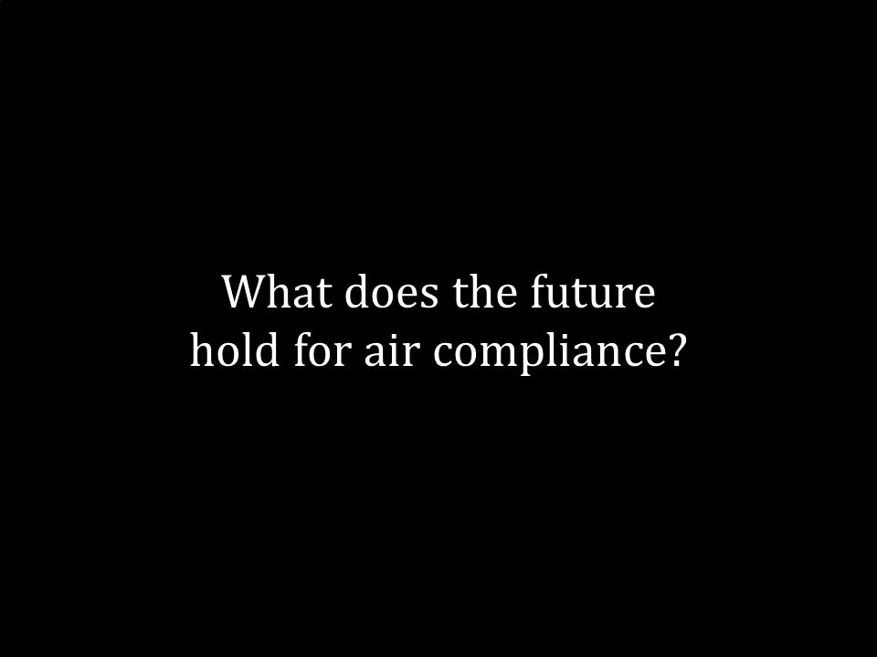 26 What does the future hold for air compliance?