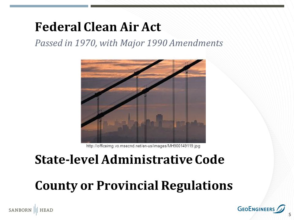 5 Federal Clean Air Act Passed in 1970, with Major 1990 Amendments State-level Administrative Code County or Provincial Regulations http://officeimg.vo.msecnd.net/en-us/images/MH900149119.jpg