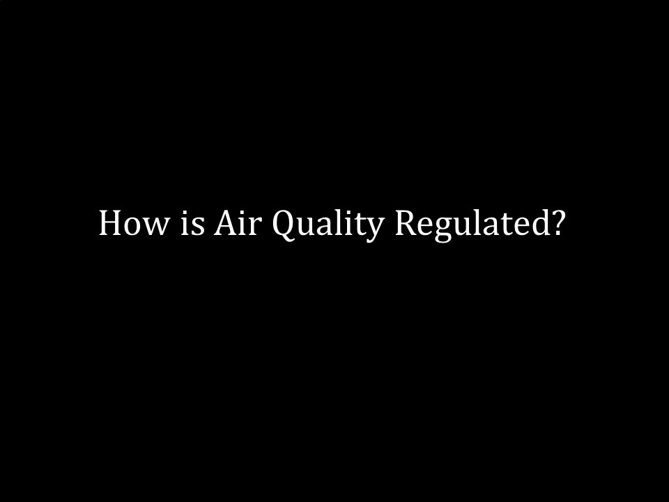 7 How is Air Quality Regulated