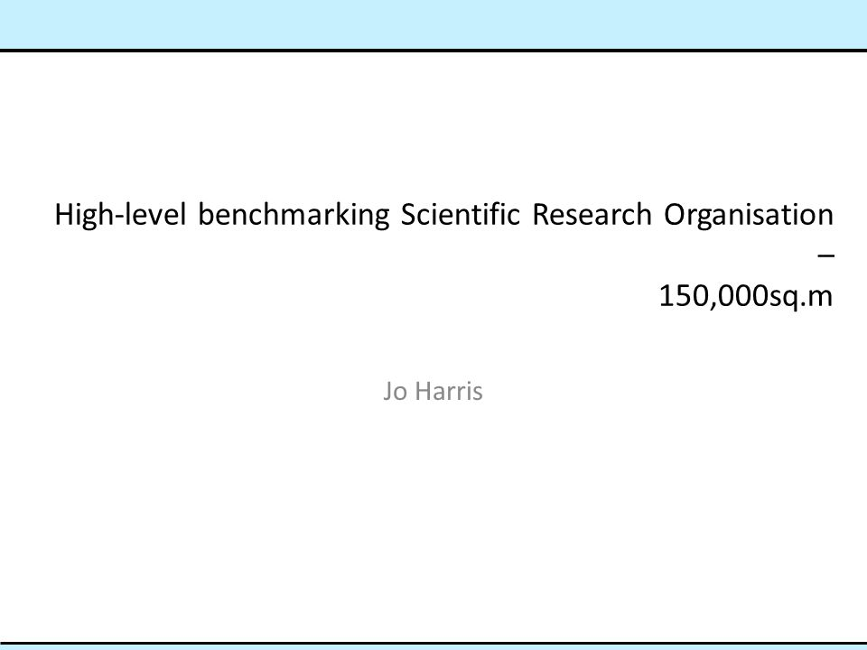 High-level benchmarking Scientific Research Organisation – 150,000sq.m Jo Harris