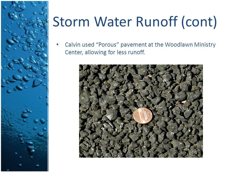 Storm Water Runoff (cont) Calvin used Porous pavement at the Woodlawn Ministry Center, allowing for less runoff.