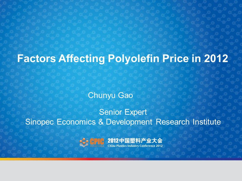 Factors Affecting Polyolefin Price in 2012 Chunyu Gao Senior Expert Sinopec Economics & Development Research Institute