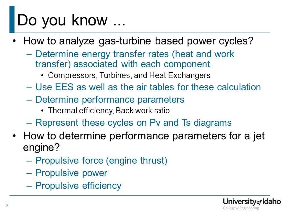Do you know... How to analyze gas-turbine based power cycles? –Determine energy transfer rates (heat and work transfer) associated with each component